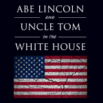 Abe Lincoln and Uncle Tom in the White House