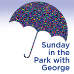 "<font face=""arial""><font color=072A47>Sunday in the Park with George"